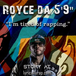 Royce Da 5'9″ Says He is Tired of Rapping